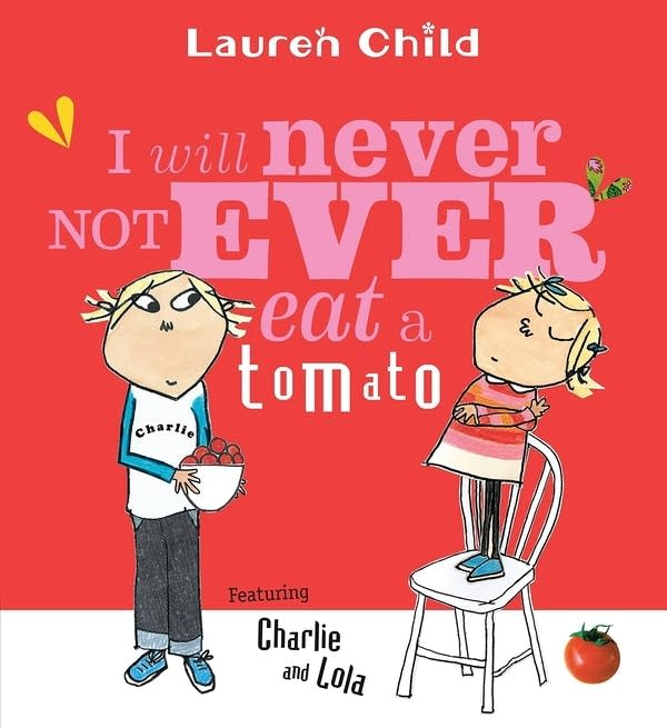 'I Will Never Not Ever Eat a Tomato' by Lauren Child