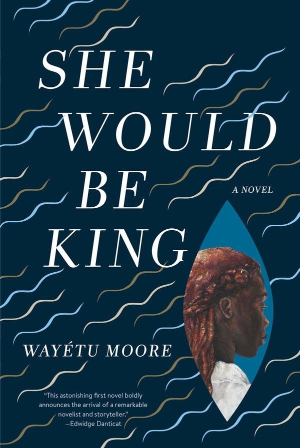 """Wayetu Moore's novel """"She Would Be King"""""""