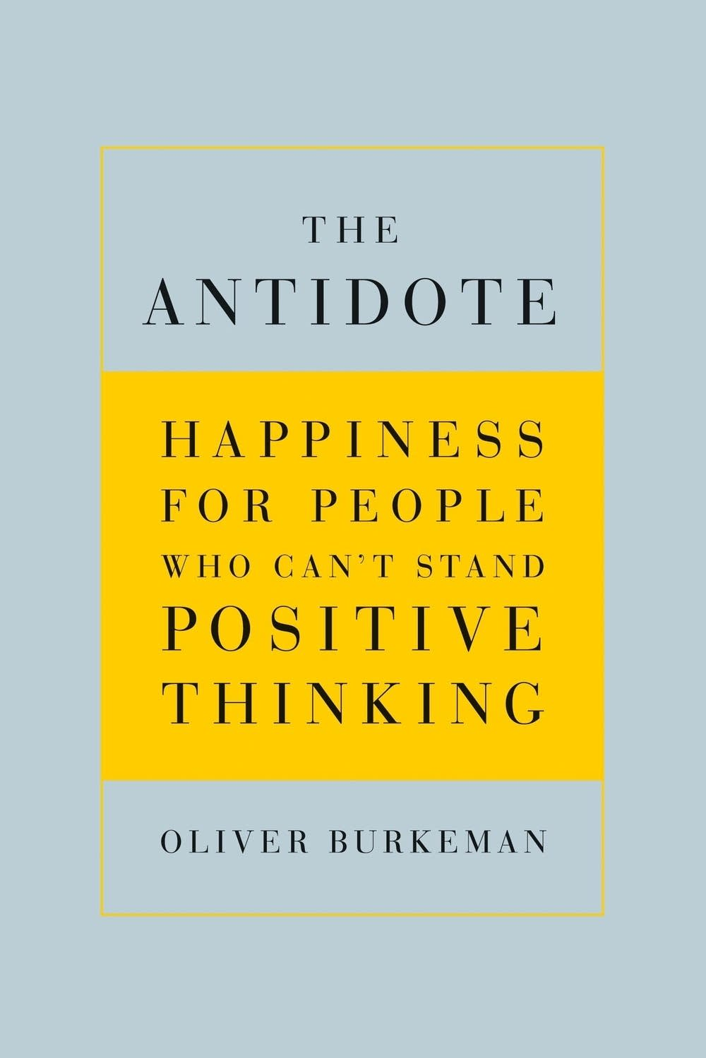 'The Antidote' by Oliver Burkeman