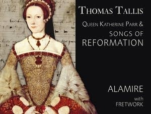 'Thomas Tallis: Queen Katherine Parr & Songs of Reformation'