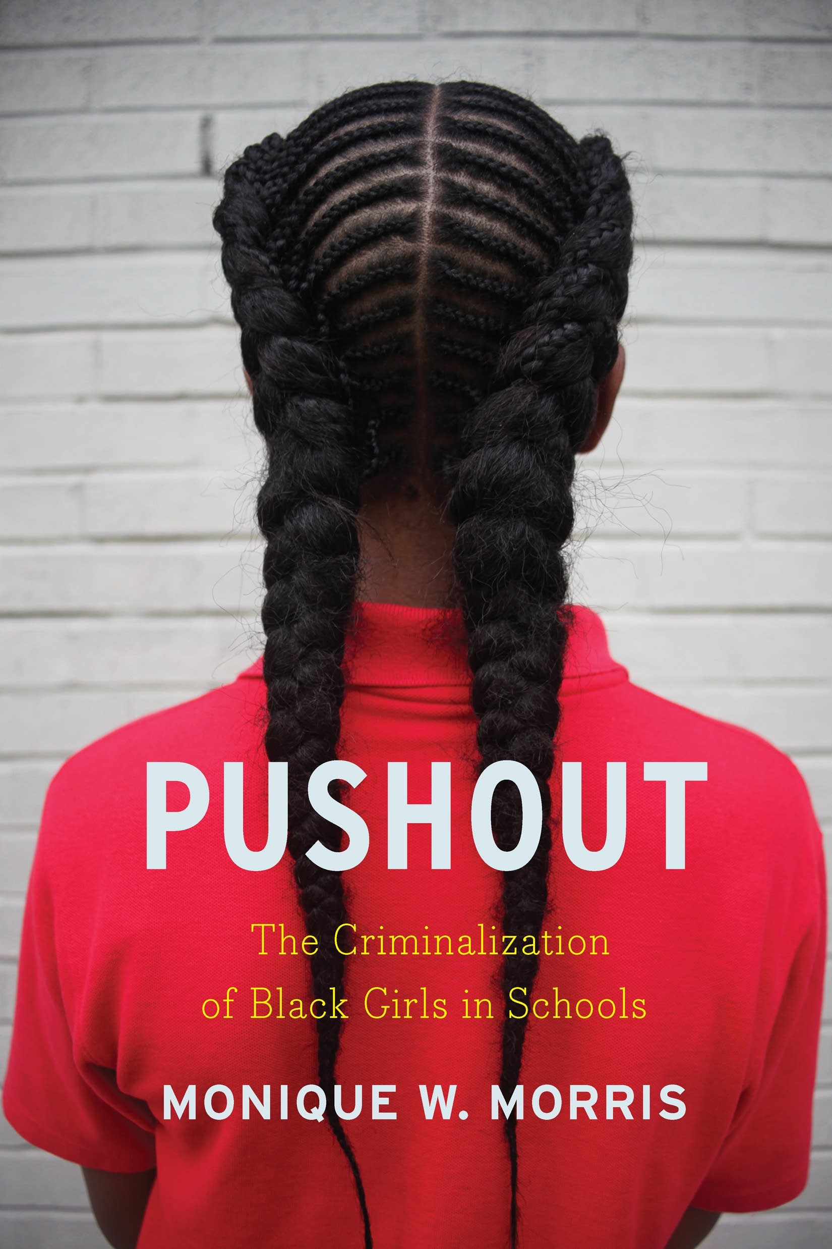 'Pushout: The Criminalization of Black Girls in Schools' by Monique Morris