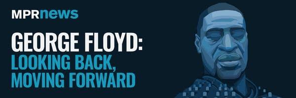 George Floyd: Looking back, moving forward.