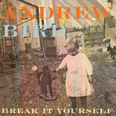 C1ef97 20120302 andrew bird break it yourself