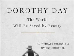 'Dorothy Day: The World Will Be Saved by Beauty'