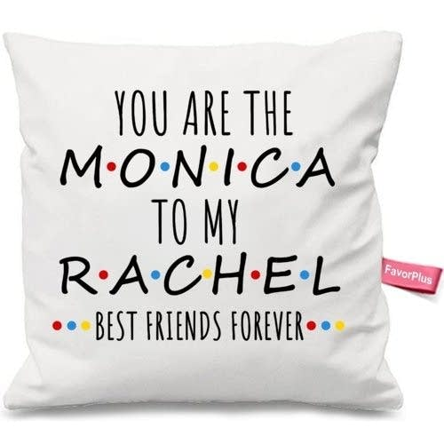 """A decorative pillow that says """"You Are The Monica To My Rachel"""""""