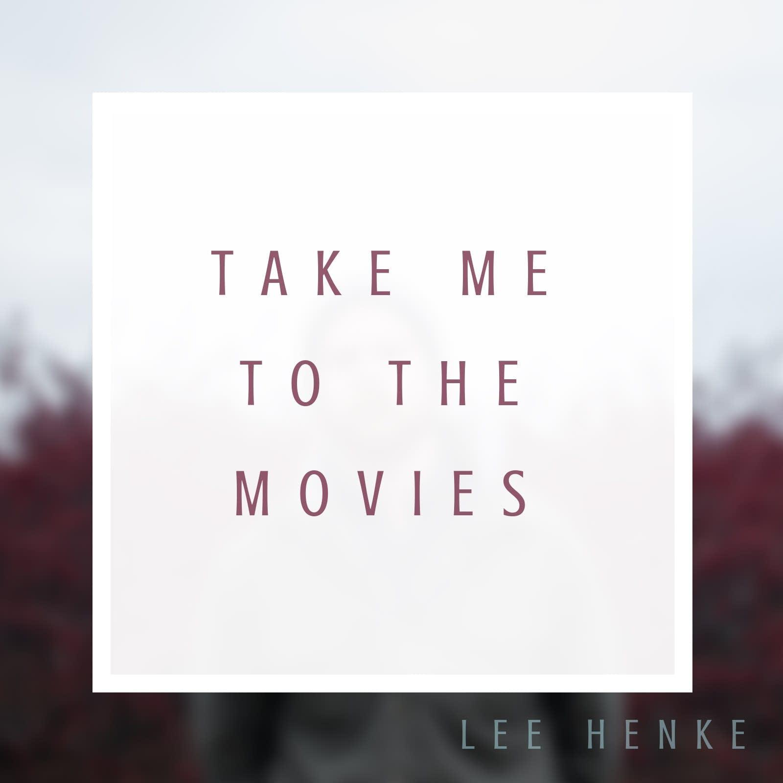 Lee Henke, 'Take Me To The Movies' single artwork