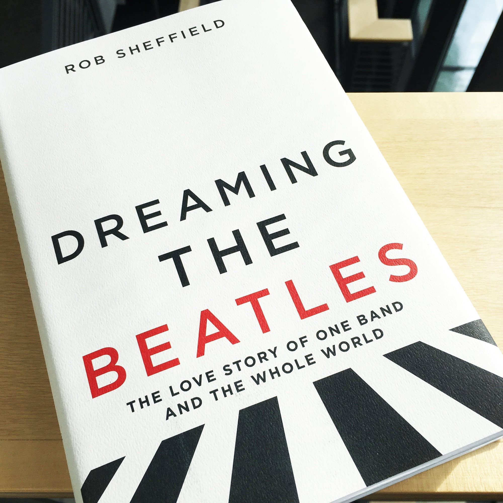 'Dreaming the Beatles' by Rob Sheffield.