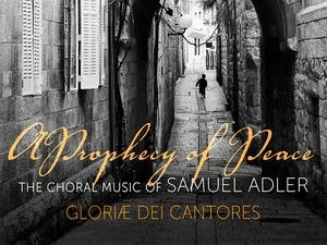 'A Prophecy of Peace: The Choral Music of Samuel Adler'