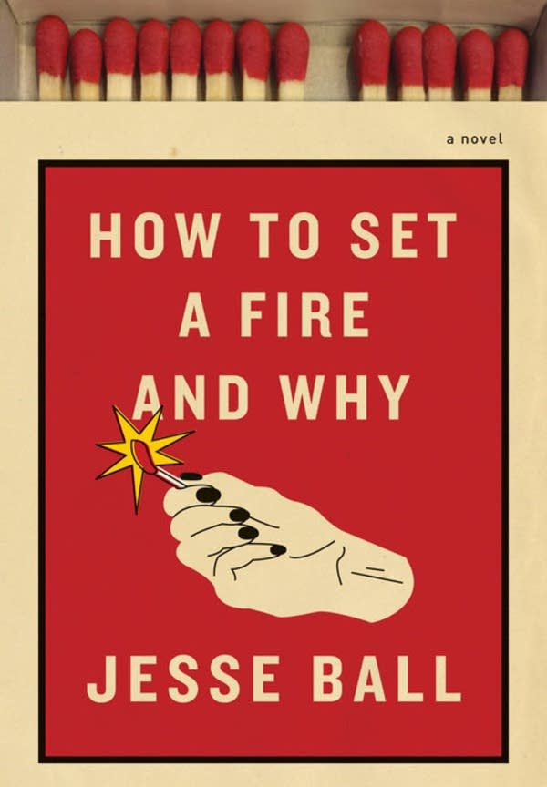 'How to Set a Fire and Why' by Jesse Ball
