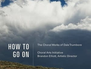 'How to Go On: The Choral Works of Dale Trumbore'