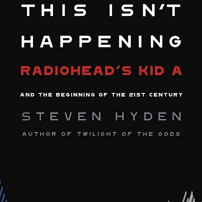 'This Isn't Happening: Radiohead's 'Kid A.''