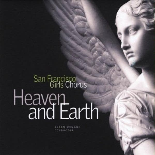 San Francisco Girls Chorus -- Heaven and Earth