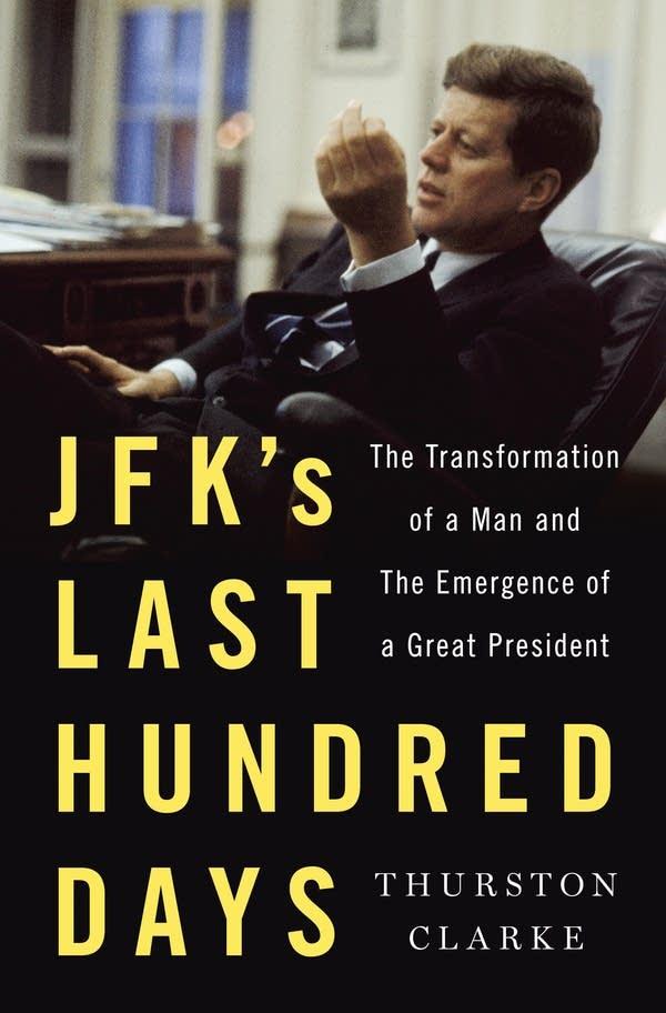 'JFK's Last Hundred Days' by Thurston Clarke