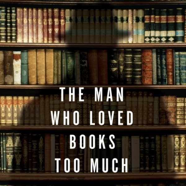 Cover of 'The Man Who Loved Books Too Much'