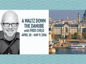 A Waltz Down the Danube with Fred Child