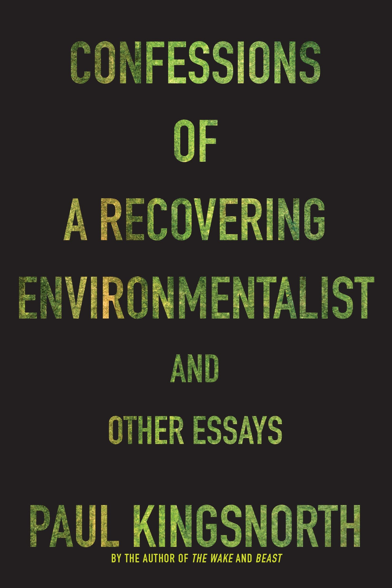 Confessions of a Recovering Environmentalist, by Paul Kingsnorth