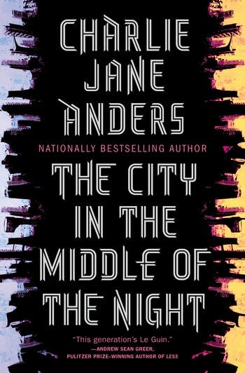 """""""The City in the Middle of the Night"""" by Charlie Jane Anders."""