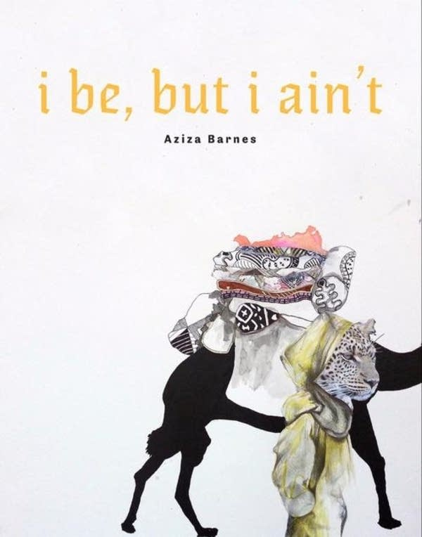 'i be, but i ain't' by Aziza Barnes