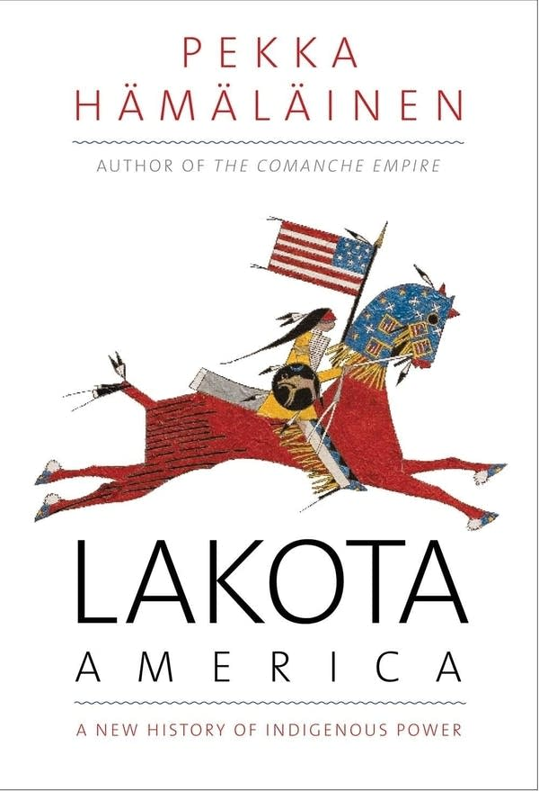'Lakota America: A New History of Indigenous Power' by Pekka Hämäläinen