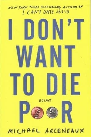 """I Don't Want to Die Poor"" essays by Michael Arceneaux"