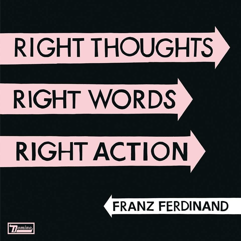 franz ferdinand, right thoughts right words right
