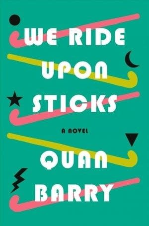 """We Ride upon Sticks"" by Quan Barry"