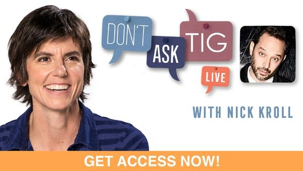Don't Ask Tig Live with Nick Kroll - Get Access