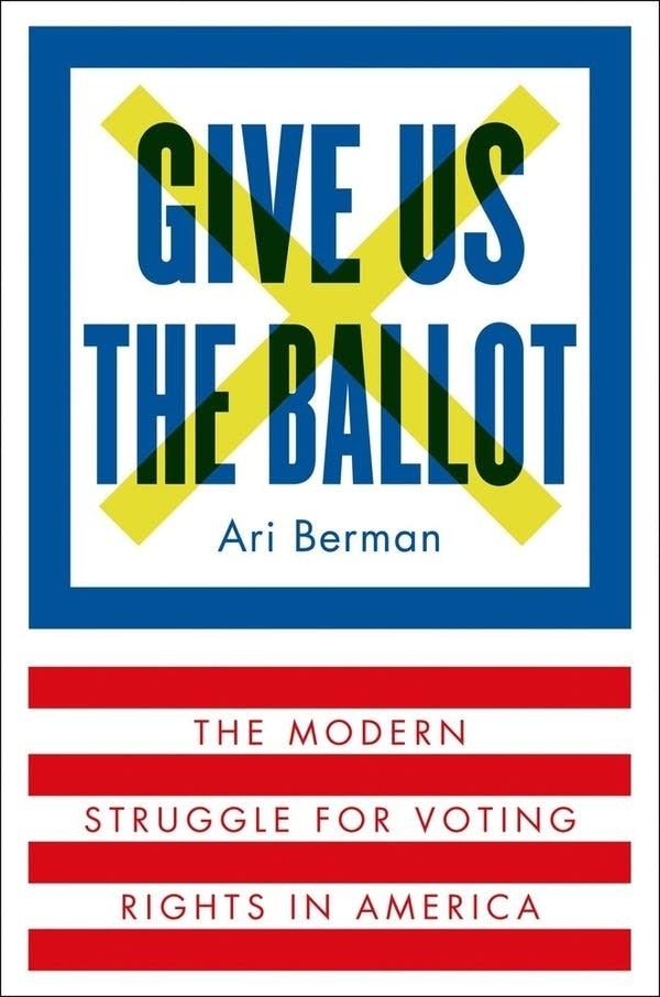 'Give Us the Ballot' by Ari Berman