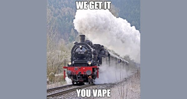 "A meme of a train spewing steam that says ""We Get It, You Vape"""