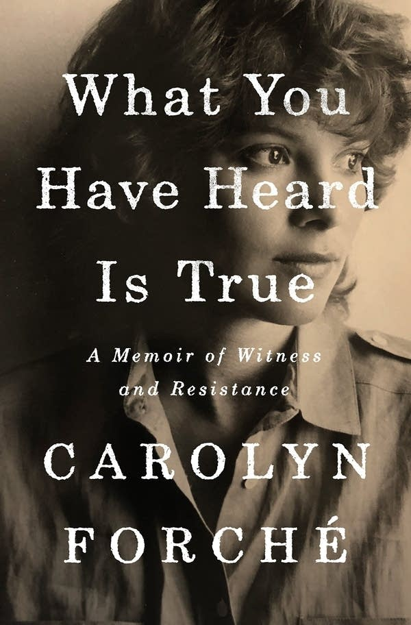 'What You Have Heard is True' by Carolyn Forche