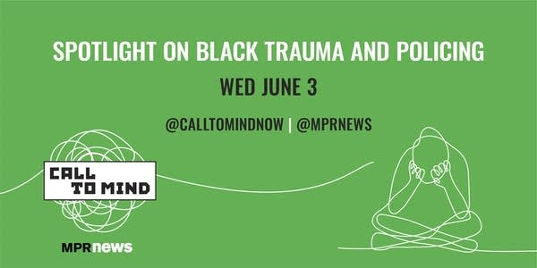 Call To Mind: Spotlight on Black Trauma and Policing
