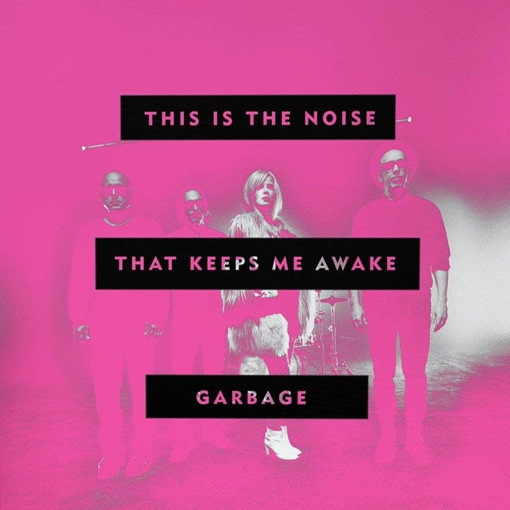 Garbage, 'This is the Noise that Keeps Me Awake'