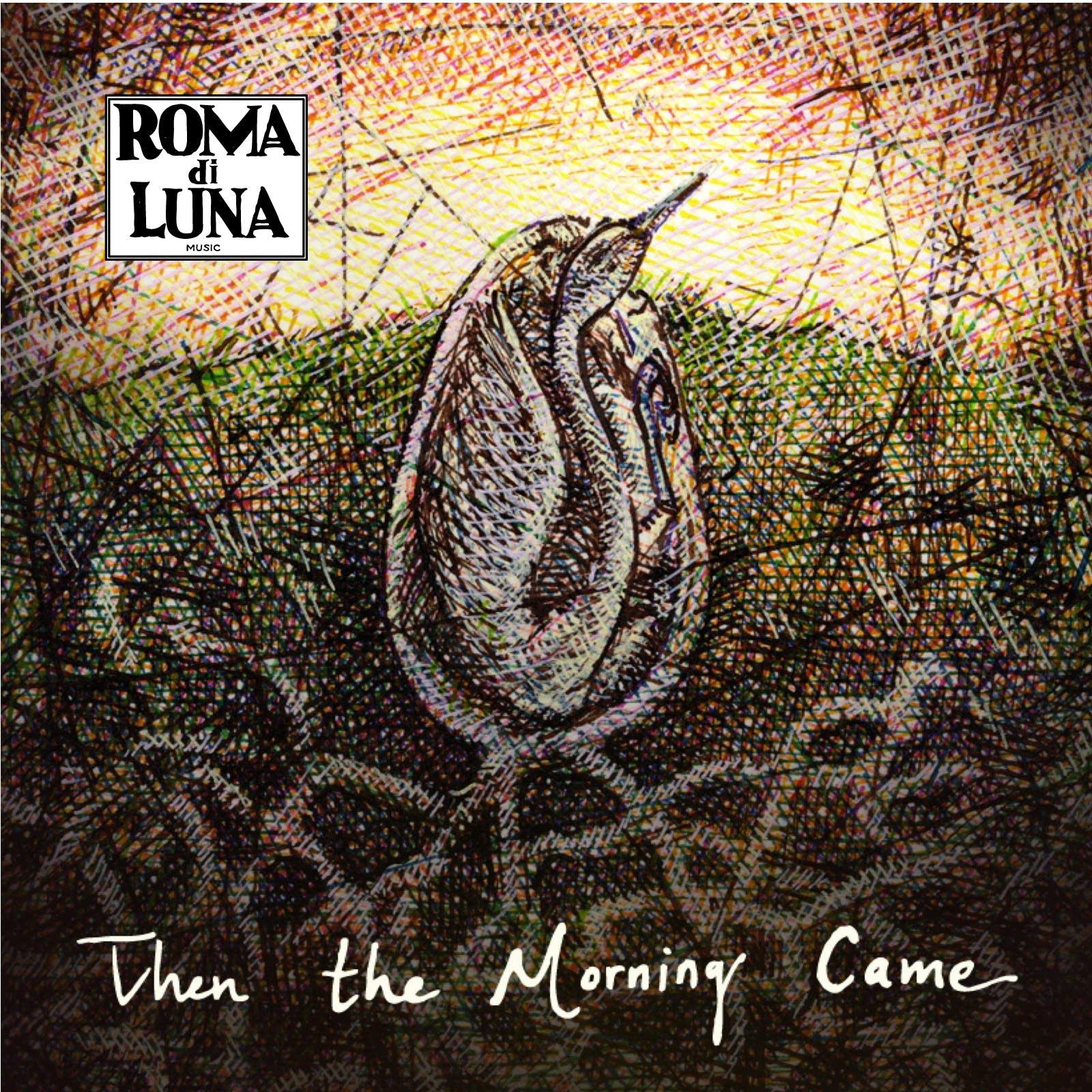 Roma di Luna - Then the Morning Came