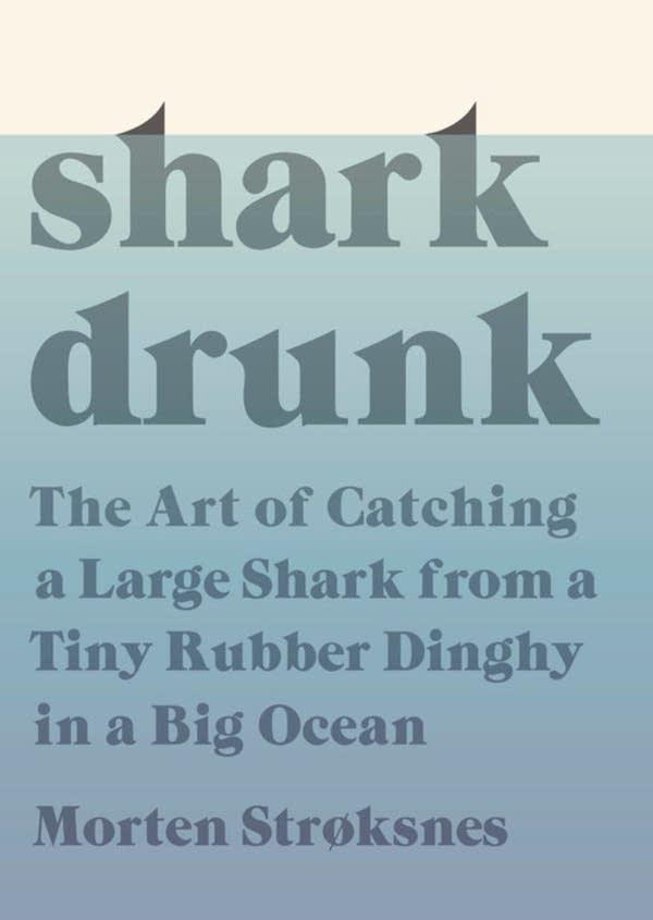 'Shark Drunk' by Morten Stroksnes