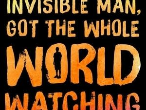 'Invisible Man, Got the Whole World Watching'