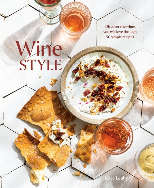 Wine Style: Discover the Wines You Will Love Through 50 Simple Recipes by Kate Leahy