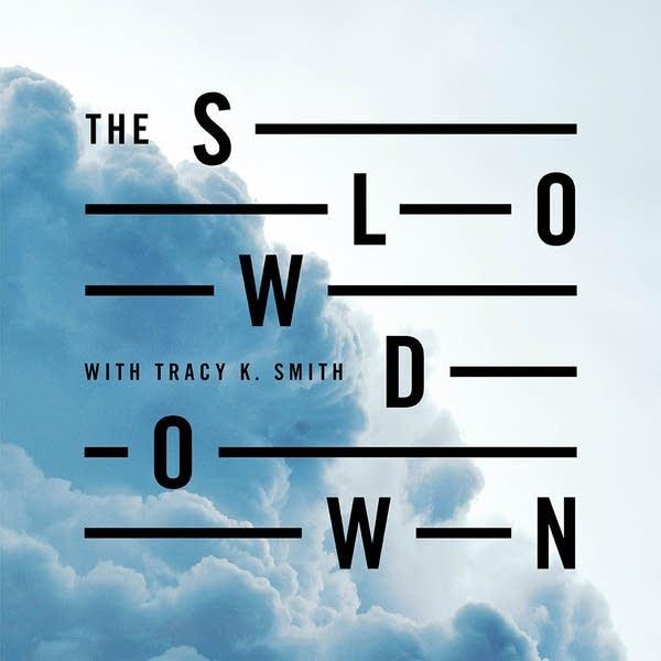 The Slowdown with Tracy K. Smith