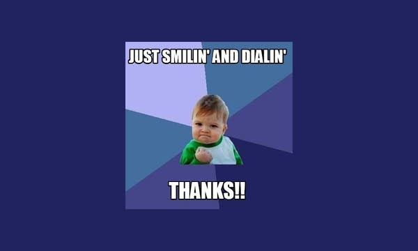 """Meme of a baby that says """"Smilin' and Dialin'!"""""""