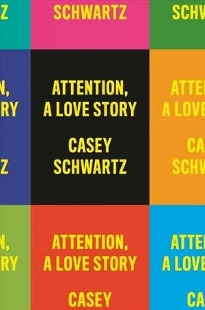"""""""Attention: A Love Story"""" by Casey Schwartz"""