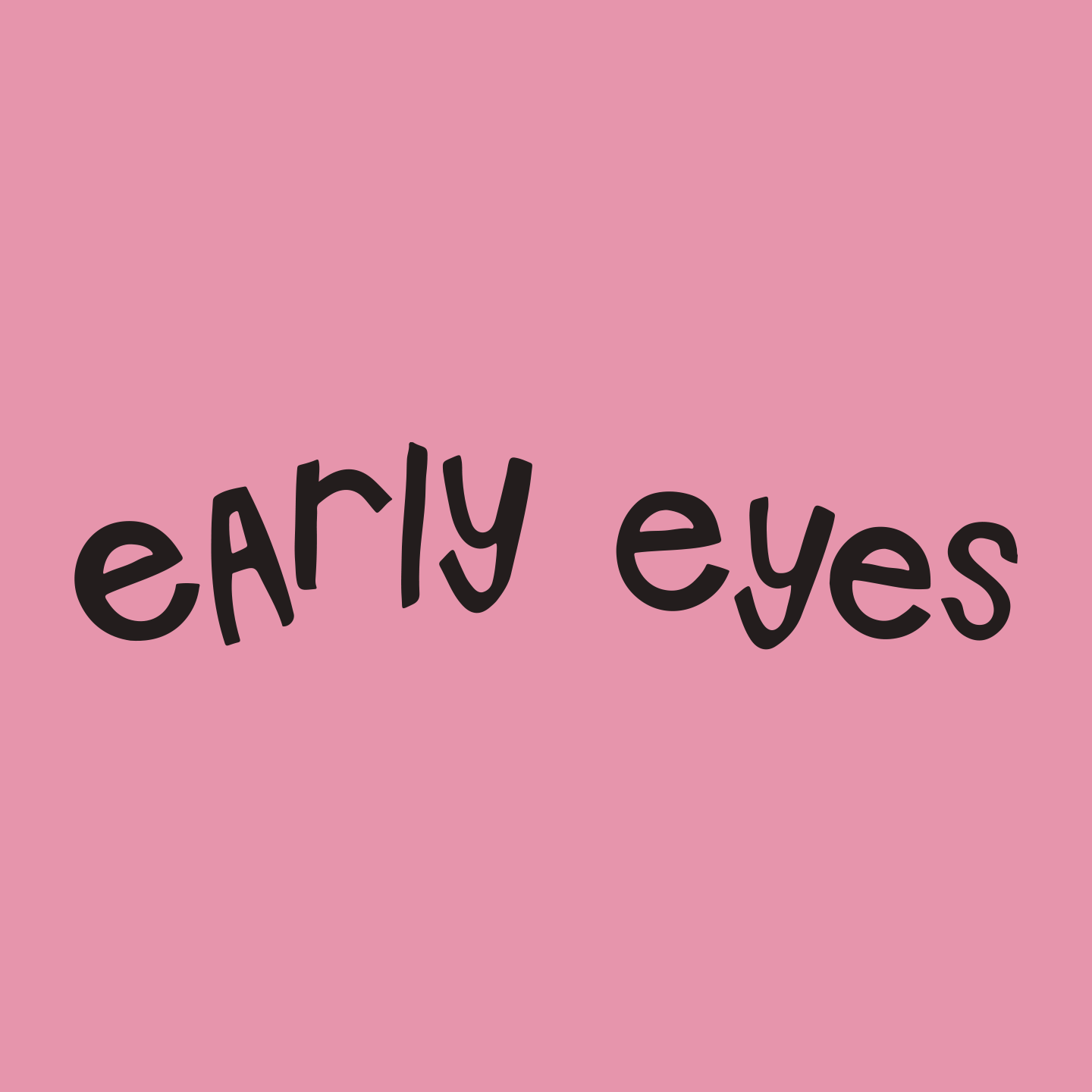 early eyes