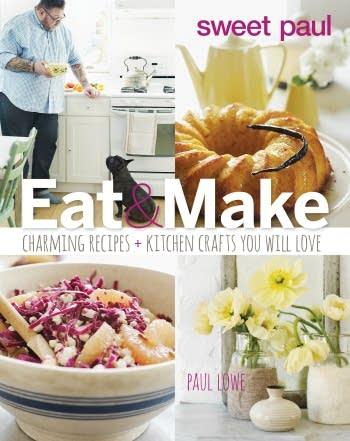 Sweet Paul Eat & Make