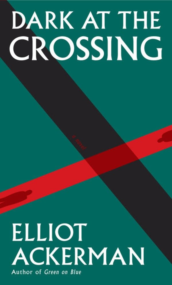 'Dark at the Crossing' by Elliot Ackerman