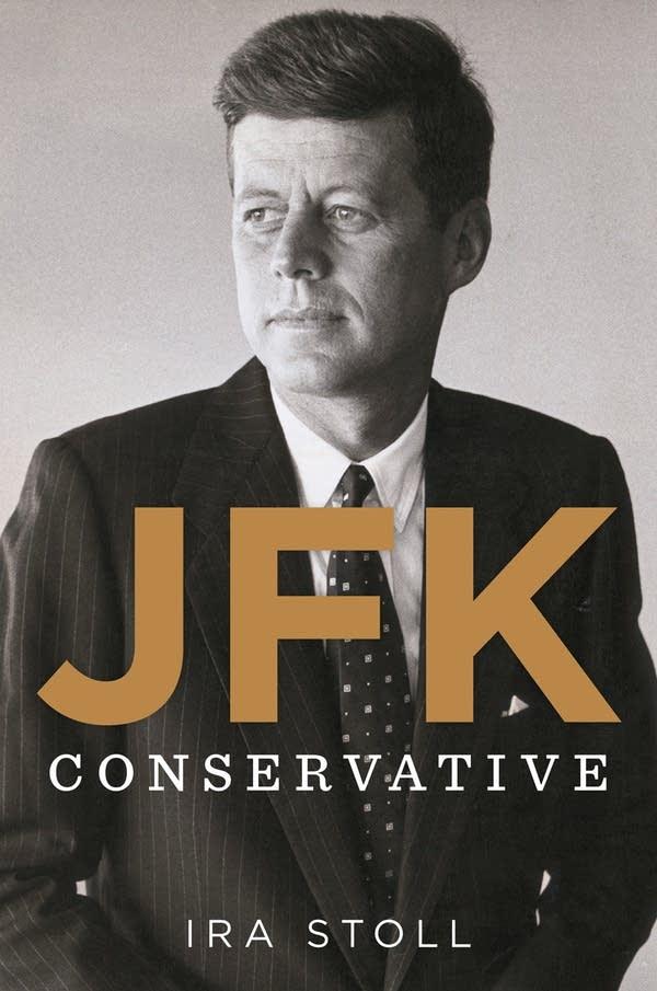 'JFK: Conservative' by Ira Stoll