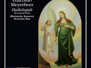 """""""Giacomo Meyerbeer: Hallelujah - Choral Works"""""""