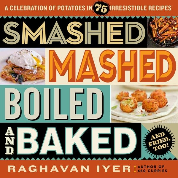 Smashed, Mashed, Boiled, and Baked - and Fried, Too!