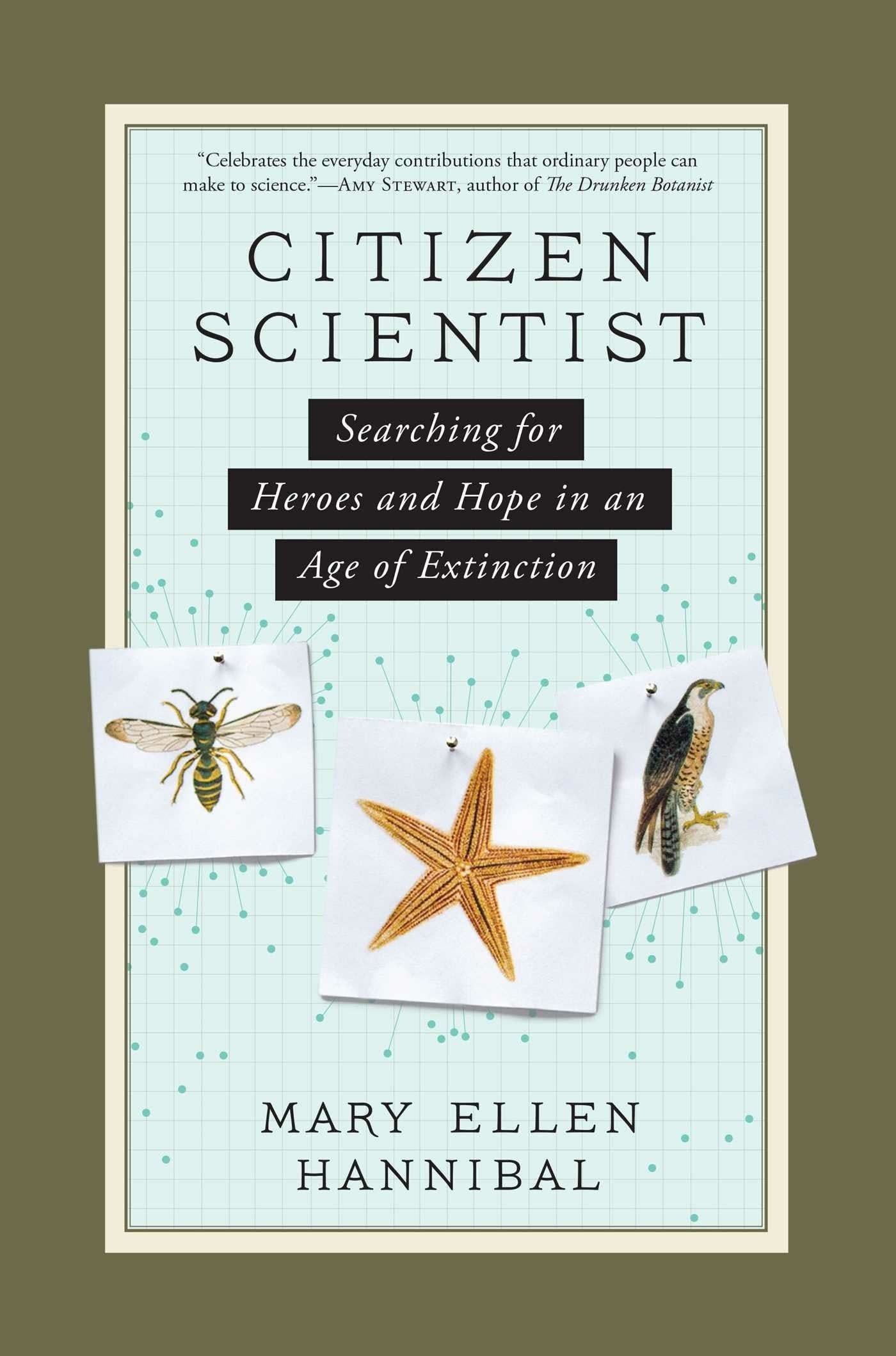 """Citizen Scientist: Searching for Heroes and Hope in an Age of Extinction"""
