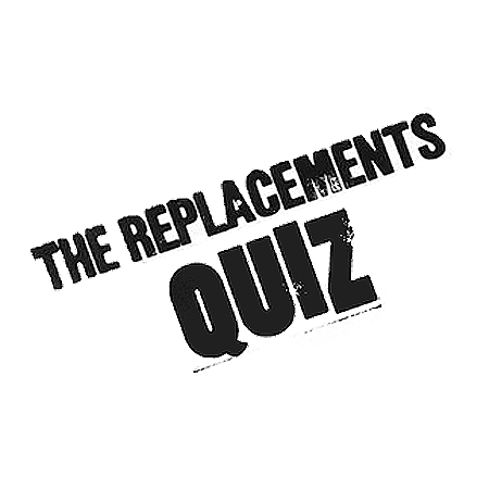 The Replacements quiz