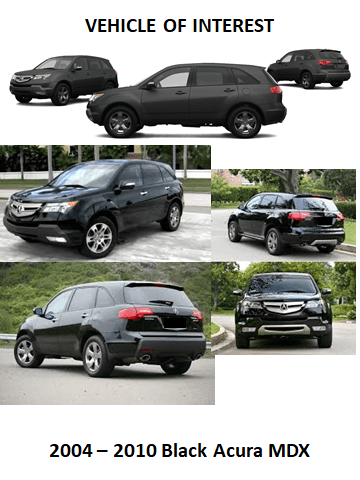 A 2004-2010 black Acura MDX is one of the vehicles of interest.