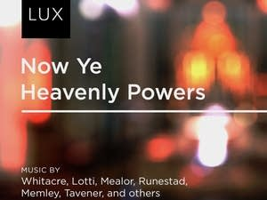 Lux: 'Now Ye Heavenly Powers'
