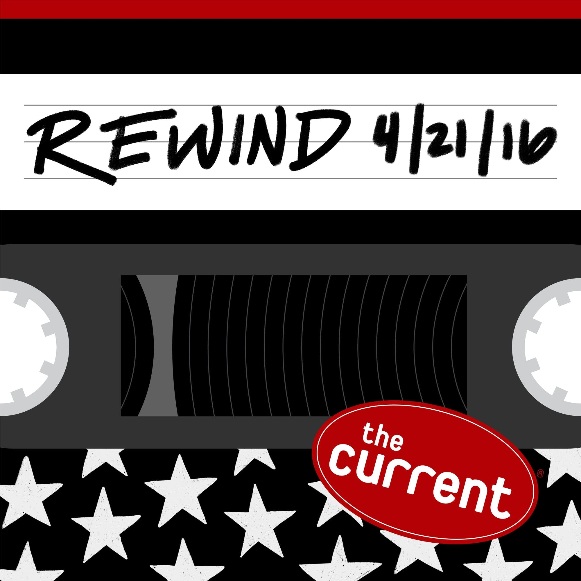 The Current Rewind: 4/21/16